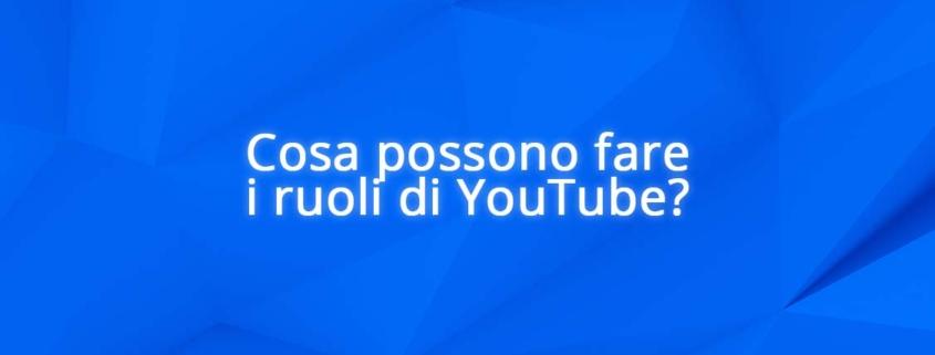 Cosa possono fare i ruoli di YouTube